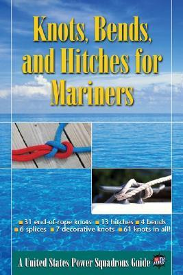 Knots, Bends, and Hitches for Mariners  by  United States Power Squadrons