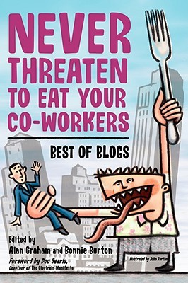 Never Threaten to Eat Your Co-Workers: Best of Blogs Alan Graham