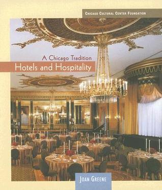 A Chicago Tradition: Hotels And Hospitality  by  Joan Greene