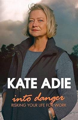 Into Danger: Risking Your Life for Work. Kate Adie  by  Kate Adie