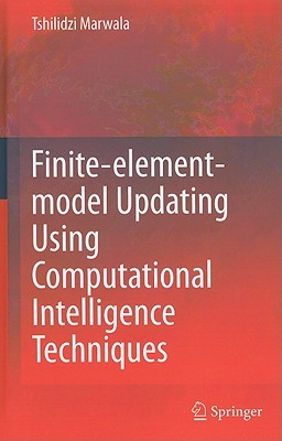 Finite-Element-Model Updating Using Computational Intelligence Techniques: Applications to Structural Dynamics Tshilidzi Marwala