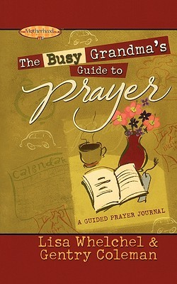The Busy Grandmas Guide to Prayer: A Guided Journal Lisa Whelchel