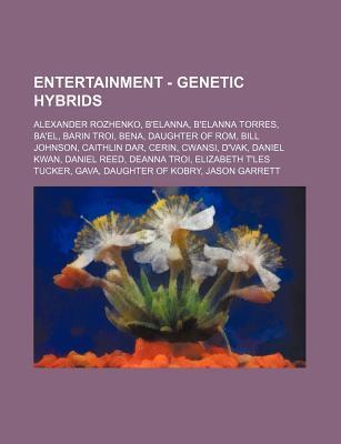 Entertainment - Genetic Hybrids: Alexander Rozhenko, BElanna, BElanna Torres, Bael, Barin Troi, Bena, Daughter of ROM, Bill Johnson, Caithlin Dar,  by  Source Wikipedia