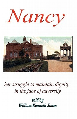 Nancy - Her Struggle to Maintain Dignity in the Face of Adversity William Kenneth Jones