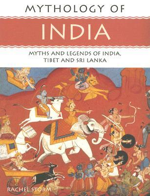 Mythology of India: Myths and Legends of India, Tibet and Sri Lanka Rachel Storm