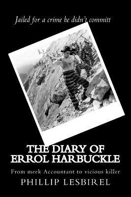 The Diary of Errol Harbuckle: From Meek Accountant to Vicious Killer Phillip Lesbirel