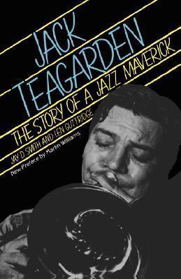 Jack Teagarden: The Story Of A Jazz Maverick Jay D. Smith