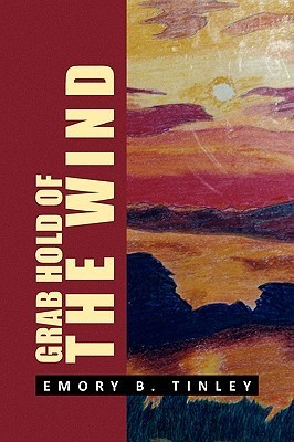 Grab Hold of the Wind  by  Emory B. Tinley