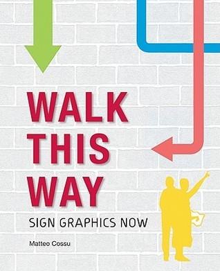 Walk This Way: Sign Graphics Now  by  Matteo Cossu