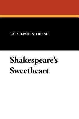 Shakespeares Sweetheart  by  Sara Hawks Sterling