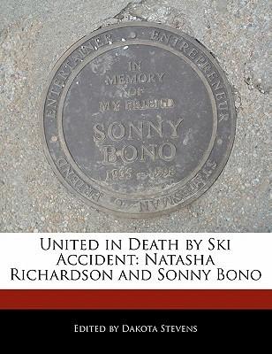 United in Death Ski Accident: Natasha Richardson and Sonny Bono by Dakota Stevens