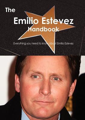 The Emilio Estevez Handbook - Everything You Need to Know about Emilio Estevez Emily Smith