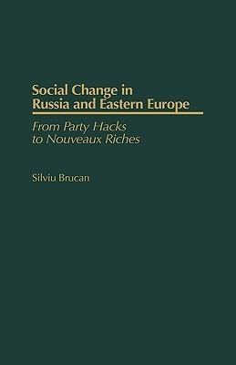 Social Change in Russia and Eastern Europe: From Party Hacks to Nouveaux Riches Silviu Brucan