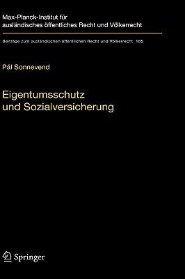 Eigentumsschutz Und Sozialversicherung: Eine Rechtsvergleichende Analyse Anhand der Rechtsprechung Des Bundesverfassungsgerichts Und Des Ungarischen Verfassungsgerichts  by  Pál Sonnevend