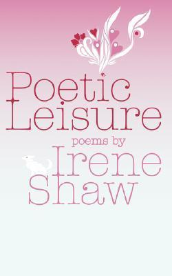 Poetic Leisure Irene Shaw