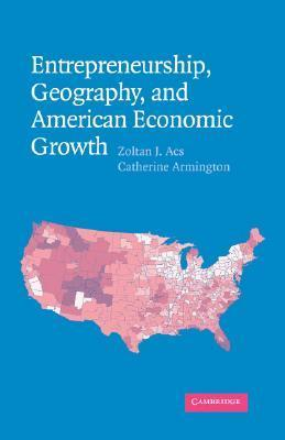 Entrepreneurship, Geography, and American Economic Growth  by  Zoltan J. Acs