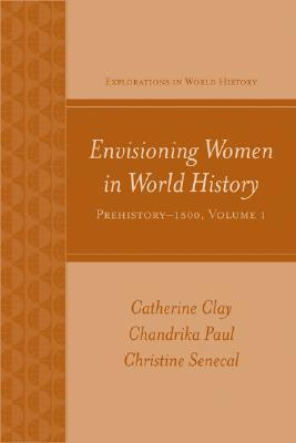 Envisioning Women in World History, Volume 1: Prehistory-1500 Catherine Clay