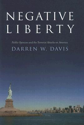 Negative Liberty: Public Opinion and the Terrorist Attacks on America: Public Opinion and the Terrorist Attacks on America Darren W. Davis