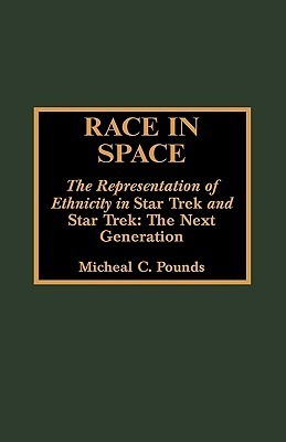 Race in Space: The Representation of Ethnicity in Star Trek and Star Trek: The Next Generation  by  Micheal C. Pounds