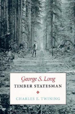 George S. Long, Timber Statesman Charles E. Twining