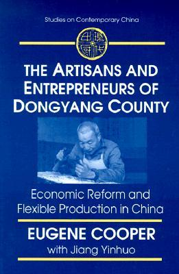 The Artisans and Entrepreneurs of Dongyang County: Economic Reform and Flexible Production in China Eugene Cooper