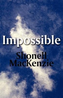 Impossible  by  Shonell MacKenzie