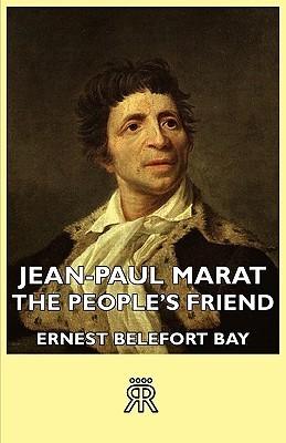 Jean-Paul Marat - The Peoples Friend Ernest Belefort Bay