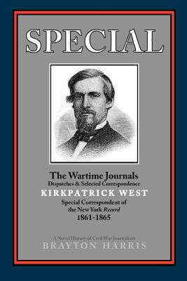 Special---The Wartime Journals, Dispatches & Selected Correspondence of Kirkpatrick West, Special Correspondent of the New York Record, 1861-1865: A Novel History of Civil War Journalism Brayton Harris