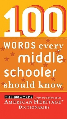 100 Words Every Middle Schooler Should Know  by  American Heritage Dictionary