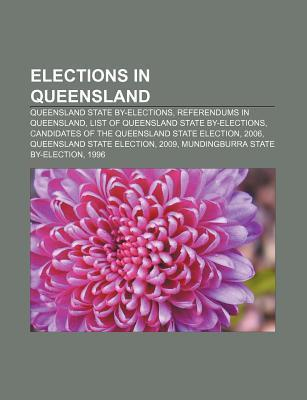 Elections in Queensland: Candidates of the Queensland State Election, 2006, Queensland State Election, 2009, Queensland State Election, 1989 Books LLC