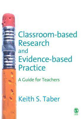 Classroom Based Research And Evidence Based Practice: A Students Guide Keith Taber