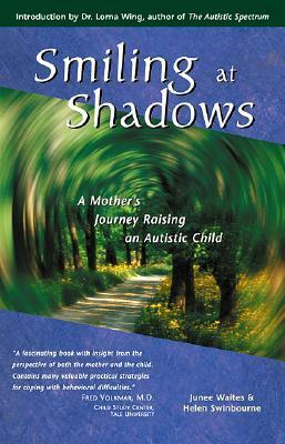 Smiling at Shadows: A Mothers Journey Raising an Autistic Child  by  Junee Waites