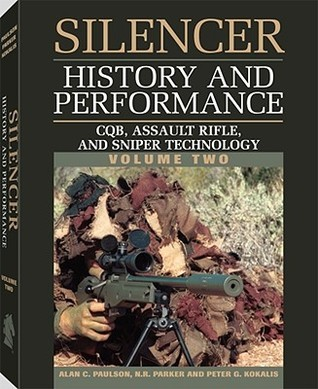 Silencer History and Performance: CQB, Assault Rifle, and Sniper Technology Alan C. Paulson