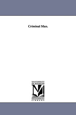 Criminal Man According to the Classification of Cesare Lombroso  by  Gina Lombroso