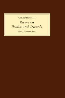 Essays on Troilus and Criseyde Essays on Troilus and Criseyde Essays on Troilus and Criseyde  by  Mary Salu
