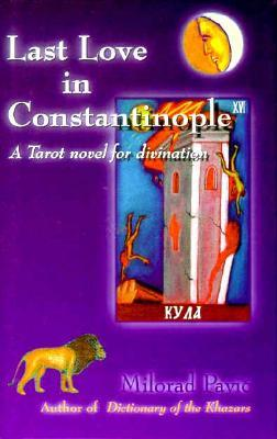 Last Love in Constantinople: A Tarot Novel for Divination [With 22 Black & White Tarot Cards] Milorad Pavić