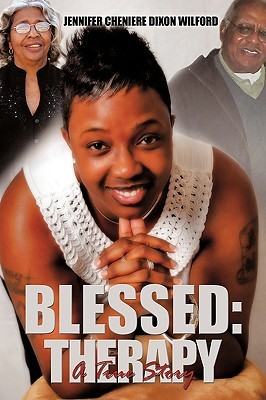 Blessed:  Therapy: A True Story Jennifer Cheniere Dixon Wilford