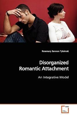 Disorganized Romantic Attachment Rosemary Bannon Tyksinski