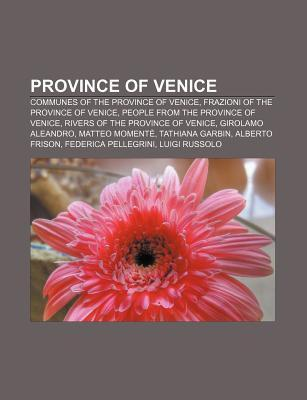 Province of Venice: Communes of the Province of Venice, Frazioni of the Province of Venice, People from the Province of Venice Source Wikipedia
