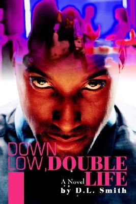 Down Low, Double Life  by  D.L. Smith