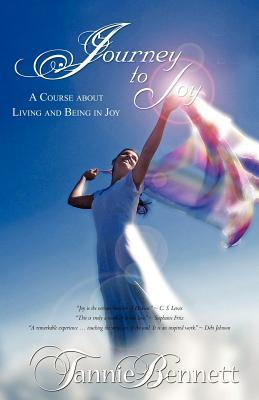 Journey to Joy: A Course about Living and Being in Joy Workbook Tannie Bennett