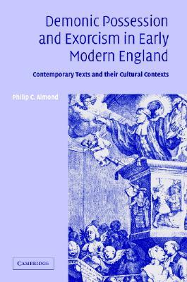 Demonic Possession and Exorcism in Early Modern England: Contemporary Texts and Their Cultural Contexts Philip C. Almond