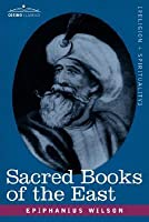 SACRED BOOKS OF THE EAST: Comprising Vedic Hymns, Zend-Avesta, Dhamapada, Upanishads, the Koran, and the Life of Buddha  by  Epiphanius Wilson