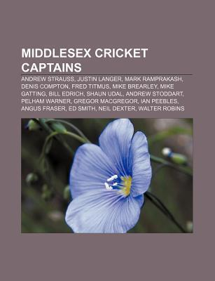 Middlesex Cricket Captains: Andrew Strauss, Justin Langer, Mark Ramprakash, Denis Compton, Fred Titmus, Mike Brearley, Mike Gatting Source Wikipedia