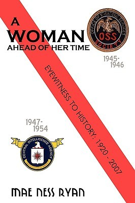 A Woman Ahead of Her Time: Eyewitness to History: 1920 to 2007  by  Mae Ness Ryan