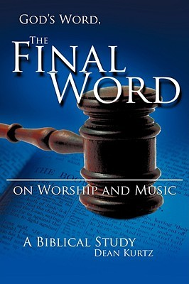 Gods Word the Final Word on Worship and Music  by  Dean Kurtz