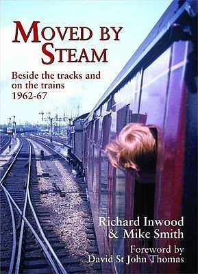 Moved By Steam: Beside The Tracks And On The Trains, 1962 67  by  Richard Inwood