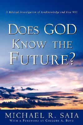 Does God Know the Future? Michael R. Saia