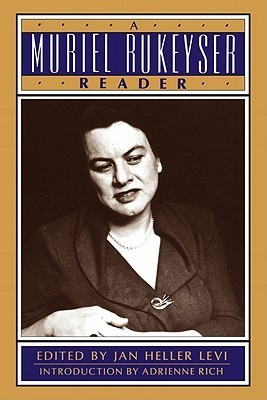 A Muriel Rukeyser Reader  by  Jan Heller Levi