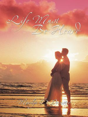 Life Must Be Heard  by  Marilyn D. Priester